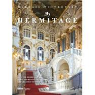 My Hermitage by Piotrovsky, Mikhail; Bouis, Antonina W., 9780847843787