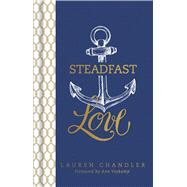 Steadfast Love The Response of God to the Cries of Our Heart by Chandler, Lauren, 9781433683787