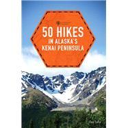50 Hikes in Alaska's Kenai Peninsula by Tally, Taz, 9781581573787