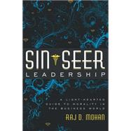 Sin-seer Leadership: A Light-hearted Guide to Morality in the Business World by Mohan, Raj D., 9781599323787