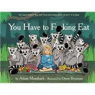 You Have to Fucking Eat by Mansbach, Adam; Brozman, Owen, 9781617753787