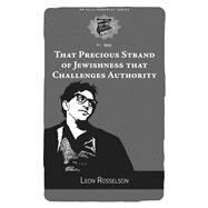 That Precious Strand of Jewishness That Challenges Authority by Rosselson, Leon; Abidor, Mitchell, 9781629633787