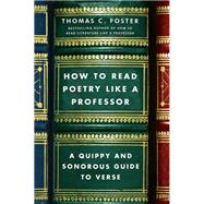 How to Read Poetry Like a Professor by Foster, Thomas C., 9780062113788