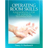 Operating Room Skills Fundamentals for the Surgical Technologist by Dankanich, Nancy N., 9780135093788