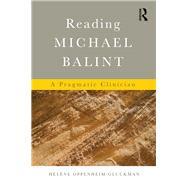 Reading Michael Balint: A Pragmatic Clinician by Oppenheim-Gluckman; Helene, 9780415713788