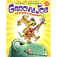 Groovy Joe: Ice Cream & Dinosaurs (Groovy Joe #1) by Litwin, Eric; Lichtenheld, Tom, 9780545883788