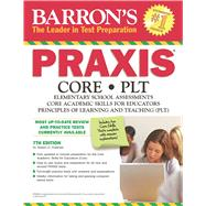 Barron's Praxis: Core/PLT: Elementary School Assessments, Core Academic Skills for Educators, Principles of  Learning and Teaching (PLT) by Postman, Robert D., Dr., 9781438003788