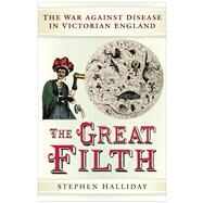 The Great Filth; The War Against Disease in Victorian England by Unknown, 9780750943789