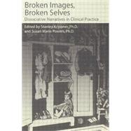 Broken Images Broken Selves: Dissociative Narratives In Clinical Practice by Krippner,Stanley, 9781138883789