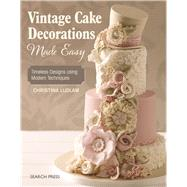 Vintage Cake Decorations Made Easy Timeless Designs using Modern Techniques by Ludlam, Christina, 9781782213789