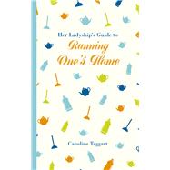Her Ladyship's Guide to Running One's Home by Taggart, Caroline, 9781849943789