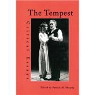 The Tempest: Critical Essays by Murphy,Patrick M., 9780415763790