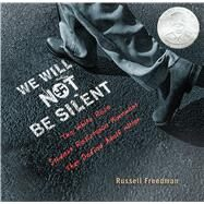 We Will Not Be Silent by Freedman, Russell, 9780544223790