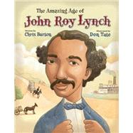 The Amazing Age of John Roy Lynch by Barton, Chris; Tate, Don, 9780802853790