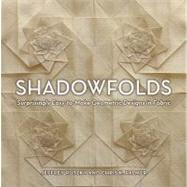 Shadowfolds : Surprisingly Easy-to-Make Geometric Designs in Fabric by Jeffrey Rutzky; Chris K. Palmer, 9781568363790