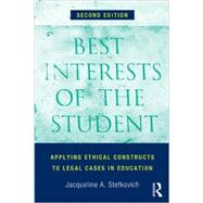 Best Interests of the Student: Applying Ethical Constructs to Legal Cases in Education by Stefkovich,Jacqueline A., 9780415823791