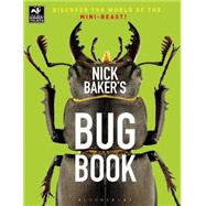Nick Baker's Bug Book Discover the World of the Mini-beast! by Baker, Nick, 9781472913791