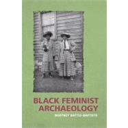 Black Feminist Archaeology by Battle-Baptiste,Whitney, 9781598743791