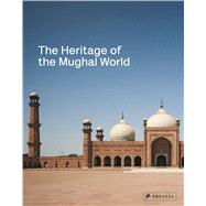 Heritage of the Mughal World by Jodidio, Philip, 9783791353791