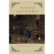 The Secrets of Alchemy by Principe, Lawrence M., 9780226103792