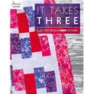 It Takes Three: Quilt Tops from 3 Yards of Fabric by Annie's, 9781573673792