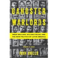Gangster Warlords Drug Dollars, Killing Fields, and the New Politics of Latin America by Grillo, Ioan, 9781620403792