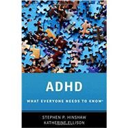 ADHD What Everyone Needs to Know� by Hinshaw, Stephen P.; Ellison, Katherine, 9780190223793