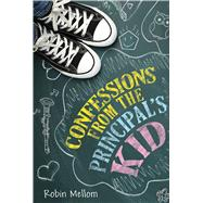 Confessions from the Principal's Kid by Mellom, Robin, 9780544813793