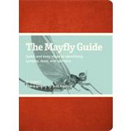 The Mayfly Guide; Quick and Easy Steps to Identifying Nymphs, Duns, and Spinners by Unknown, 9780979903793