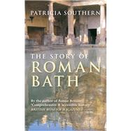 The Story of Roman Bath by Southern, Patricia, 9781445643793