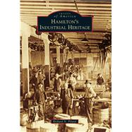 Hamilton's Industrial Heritage by Piland, Richard N., 9781467113793