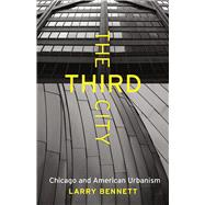 The Third City: Chicago and American Urbanism by Bennett, Larry, 9780226323794