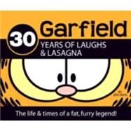 Garfield : 30 Years of Laughs and Lasagna - The Life and Times of a Fat, Furry Legend! by DAVIS, JIM, 9780345503794