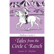 Andrea Carter's Tales from the Circle C Ranch by Marlow, Susan K., 9780825443794