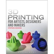 3D Printing for Artists, Designers and Makers Technology Crossing Art and Industry by Hoskins, Steve; Hoskins, Stephen, 9781408173794
