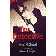 Tru Detective by McClintock, Norah; Hughes, Steven P., 9781459803794