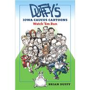 Duffy's Iowa Caucus Cartoons: Watch 'em Run by Duffy, Brian; Yepsen, David, 9781609383794