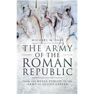 The Army of the Roman Republic by Sage, Michael M., 9781783463794