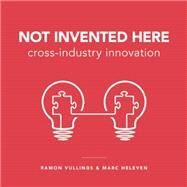 Not Invented Here: Cross-industry Innovation by Vullings, Ramon; Heleven, Marc, 9789063693794