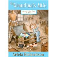 In Grandma's Attic by Richardson, Arleta; Barton, Patrice, 9780781403795