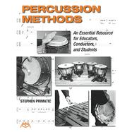 Percussion Methods: An Essential Resource for Educators, Conductors, and Students by Primatic, Stephen, 9781574633795