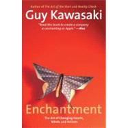 Enchantment : The Art of Changing Hearts, Minds, and Actions by Kawasaki, Guy, 9781591843795