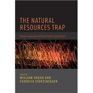 The Natural Resources Trap: Private Investment Without Public Commitment by Hogan, William W.; Sturzenegger, Federico, 9780262013796