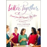 Better Together Because You're Not Meant to Mom Alone by Savage, Jill; McClane, Anne, 9780802413796