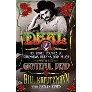 Deal: My Three Decades of Drumming, Dreams, and Drugs with the Grateful Dead by Kreutzmann, Bill; Eisen, Benjy, 9781250033796