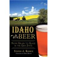 Idaho Beer: From Grain to Glass in the Gem State by Koonce, Steven J.; Koch, Greg, 9781626193796