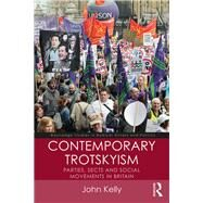 Contemporary Trotskyism: Parties, Sects and Social Movements in Britain by Kelly; John, 9781138943797