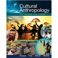 Cultural Anthropology The Human Challenge by Haviland, William A.; Prins, Harald E. L.; McBride, Bunny; Walrath, Dana, 9781305633797