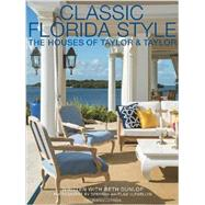 Classic Florida Style: The Houses of Taylor & Taylor by Taylor, William; Taylor, Phyllis; Dunlop, Beth (CON); Llewellyn, Deborah Whitlaw, 9781580933797