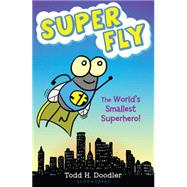 Super Fly The World's Smallest Superhero! by Doodler, Todd H., 9781619633797